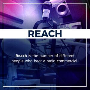 Radio reach is the number of different people who hear a radio commercial.